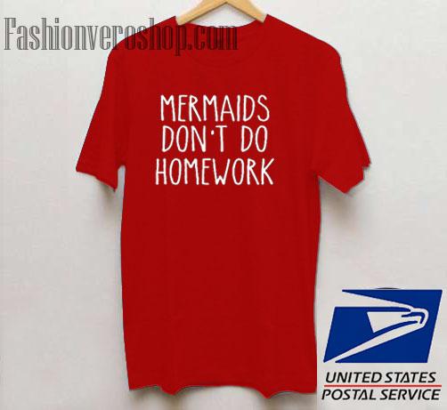 Mermaids Don't Do Homework Unisex adult T shirt