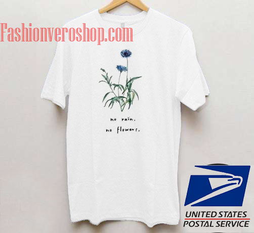 No Rain No Flowers Unisex Adult T Shirt
