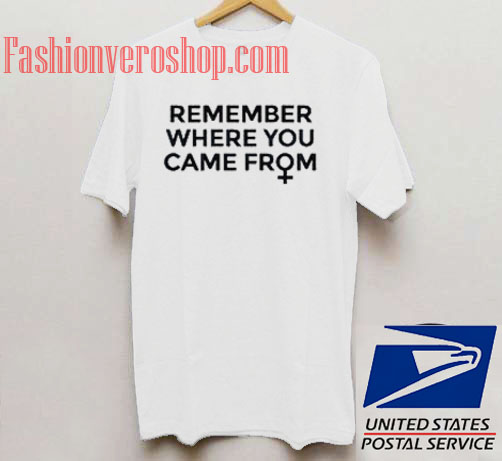 Remember Where You Came From Unisex adult T shirt