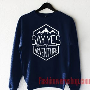 Say Yes To Adventure Sweatshirt