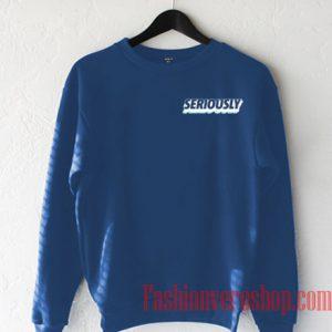 Seriously Sweatshirt