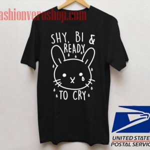 Shy, Bi and Ready To Cry Unisex adult T shirt