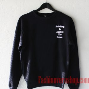 Snitching Is Against The Rules Sweatshirt