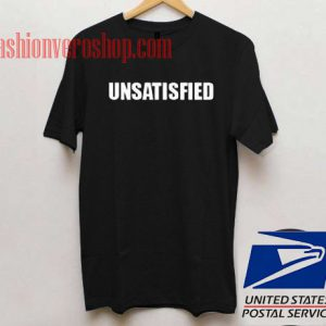 Unsatisfied Unisex adult T shirt