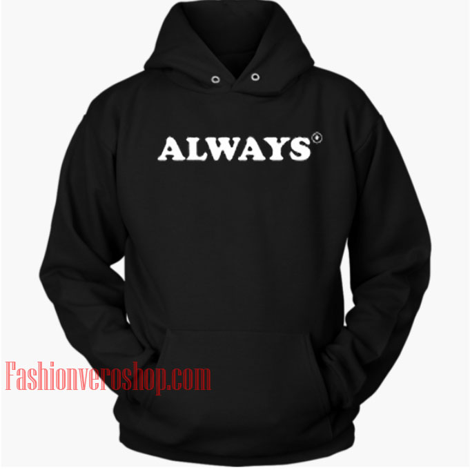 Always HOODIE - Unisex Adult Clothing