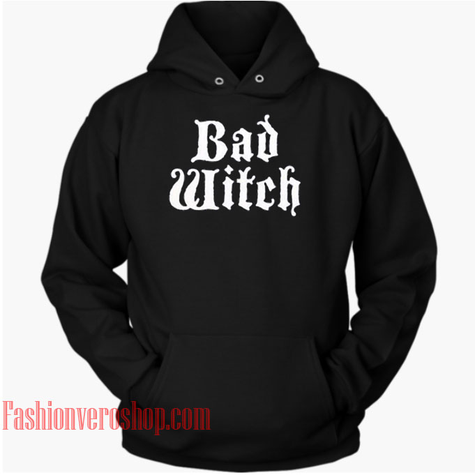 Bad Witch HOODIE - Unisex Adult Clothing