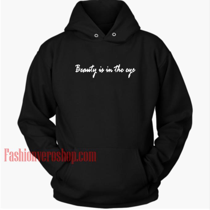 Beauty Is In The Eye HOODIE Unisex Adult Clothing