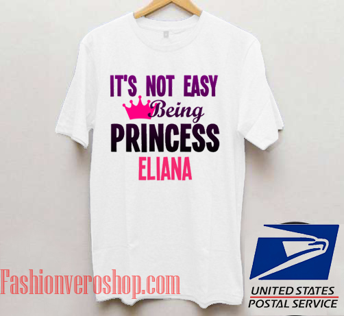 It's Not Easy Being Princess Eliana Unisex adult T shirt