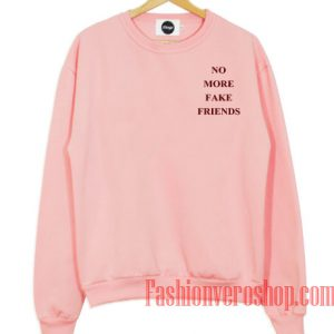 No More Fake Friends Sweatshirt