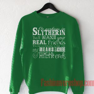 Or Perhaps In Slytherin Sweatshirt