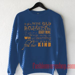 Or Yet In Wise Old Ravenclaw Sweatshirt