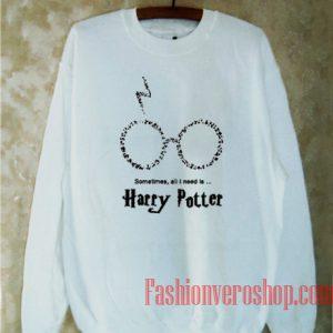 Sometimes All I Need Is Harry Potter Sweatshirt