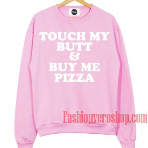 Touch My Butt And Buy Me A Pizza Sweatshirt