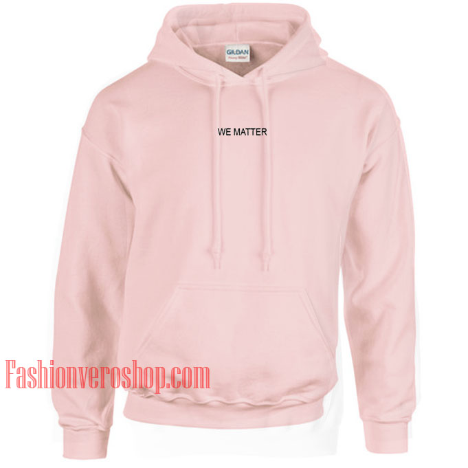 We Matter Light Pink HOODIE - Unisex Adult Clothing