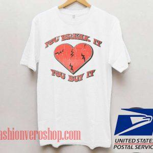 You Break It You Buy It Unisex adult T shirt
