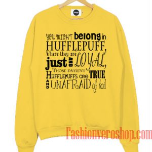 You Might Belong In Hufflepuff Sweatshirt