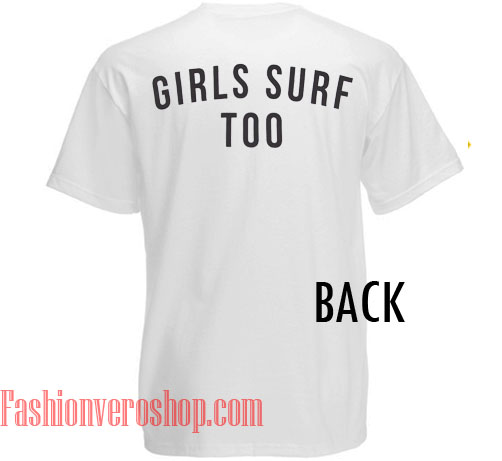 Girls Surf Too Unisex adult T shirt