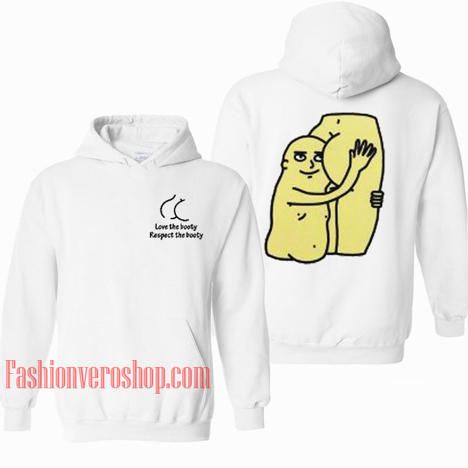 Love The Booty Respect The Booty HOODIE - Unisex Adult Clothing