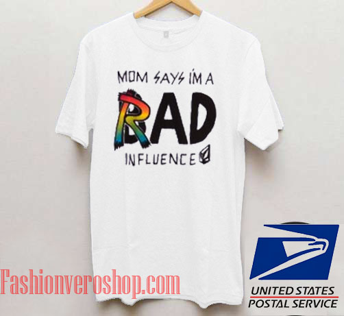 Mom Says Im A Rad or Bad Influence Unisex adult T shirt