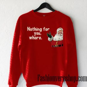 Nothing For You Whore Santa Sweatshirt
