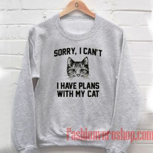 Sorry I Can't I Have Plans With My Cat Sweatshirt