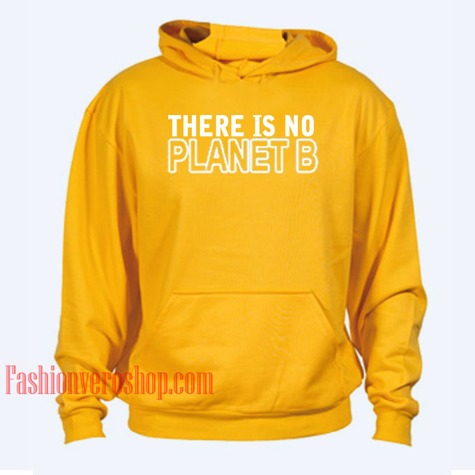 There Is No Planet B HOODIE - Unisex Adult Clothing