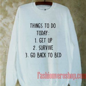 Things To Do Today Sweatshirt