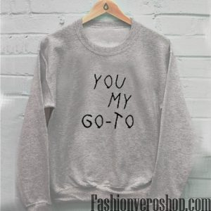 You My Go To Sweatshirt