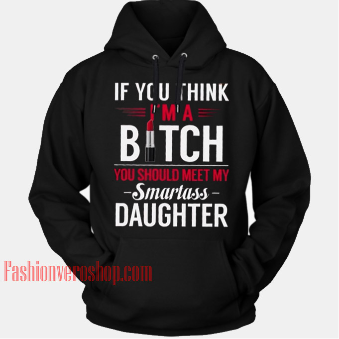 If You I'm A Bitch You Should Meet HOODIE - Unisex Adult Clothing