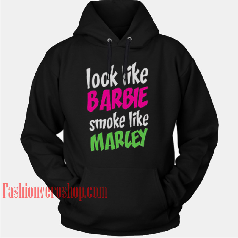Look Like Barbie Smoke Like Marley HOODIE - Unisex Adult Clothing