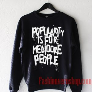 Popularity Is For Mediocre People Sweatshirt