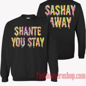 Shante You Stay Sashay Away Sweatshirt