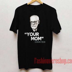 Sigmund Freud Your Mom Unisex adult T shirt