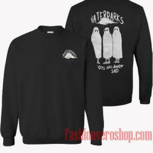 Waterpark The Boys Are Sad Sweatshirt