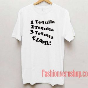 1 Tequila 2 Tequila 3 Tequila Floor Unisex adult T shirt