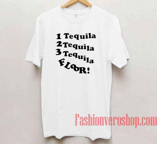 1 Tequila 2 Tequila 3 Tequila Floor Unisex adult T shirt