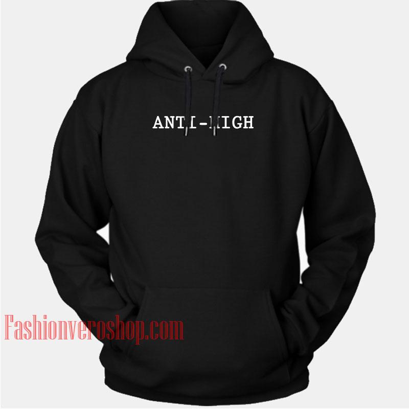 Anti High HOODIE - Unisex Adult Clothing