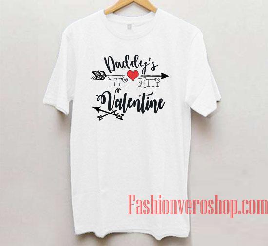 Daddy's Itty Bitty Valentine Unisex adult T shirt