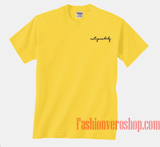 b9fdbcac Not Your Baby Yellow Unisex adult T shirt