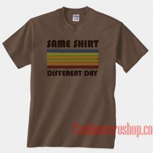 Same Shirt Different Day Unisex adult T shirt