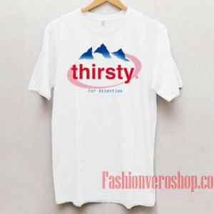 Thirsty For Attention Unisex adult T shirt
