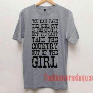 You Can Take the Girl Out of the Country Unisex adult T shirt