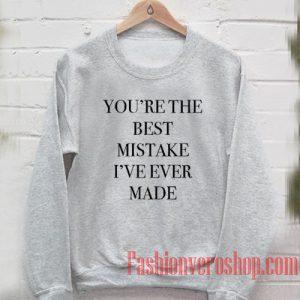 You're The Best Mistake Sweatshirt