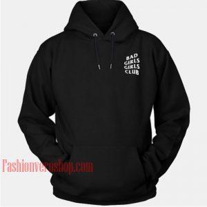 Bad Girls Girls Club HOODIE - Unisex Adult Clothing