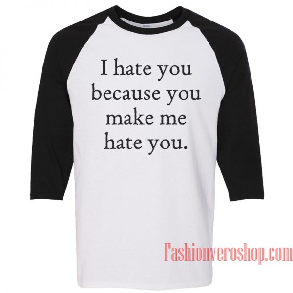 I Hate You Because You Make Me Hate You Raglan Unisex Shirt