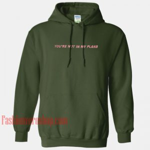 You're Not In My Plans HOODIE - Unisex Adult Clothing