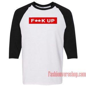 Fuck Up Raglan Unisex Shirt