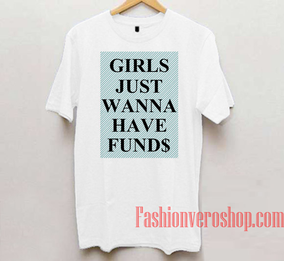 8ce61eed3 Girls Just Wanna Have Funds Funny Unisex adult T shirt