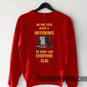 No One Ever Made A Difference By Being Like Everyone Else Sweatshirt