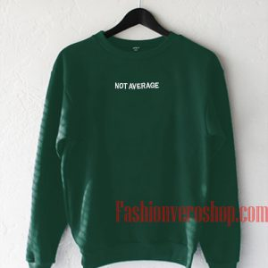 Not Average Dark Green Sweatshirt